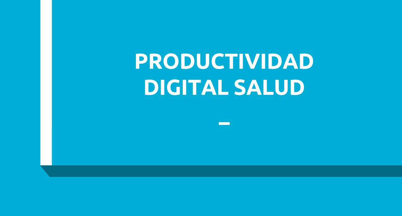 PRODUCTIVIDAD DIGITAL Y TRABAJO COLABORATIVO EN SALUD