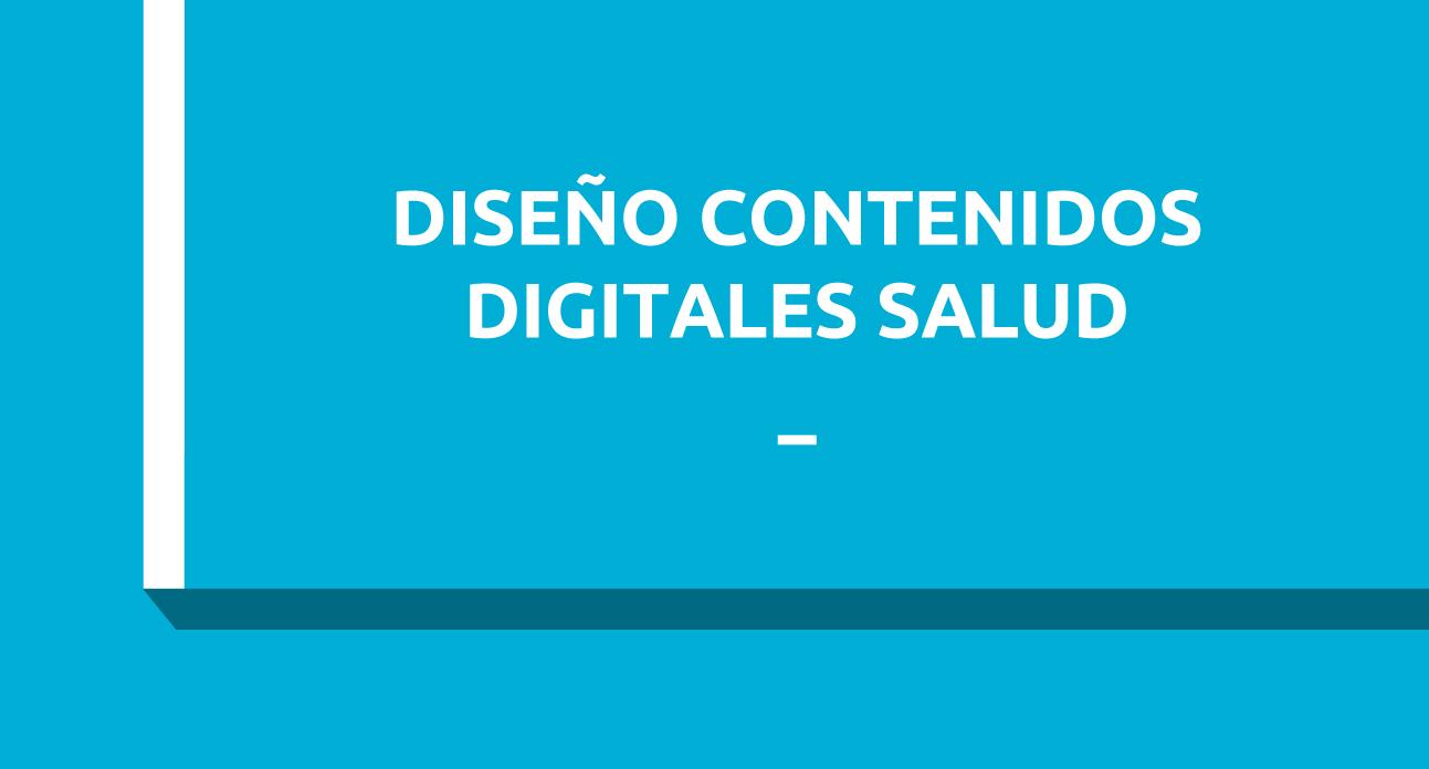 DISEÑO Y PRODUCCIÓN DE CONTENIDOS DIGITALES EN SALUD
