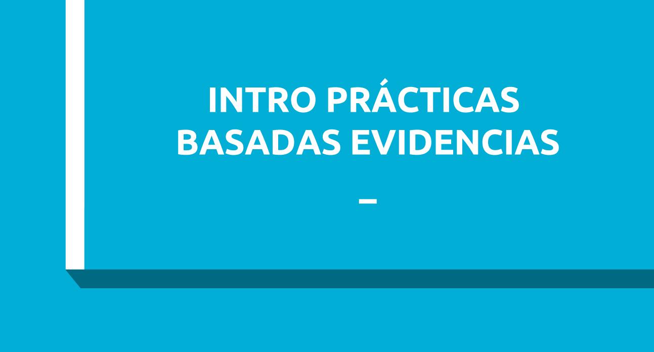 INTRODUCCIÓN  A LAS PRÁCTICAS BASADAS EN EVIDENCIAS (SG)