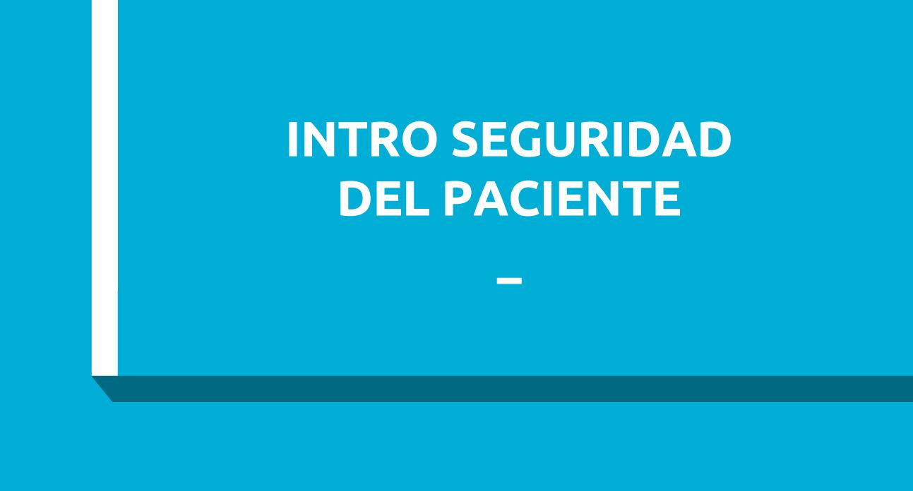INTRODUCCIÓN Y HERRAMIENTAS PARA LA SEGURIDAD DEL PACIENTE (SG)