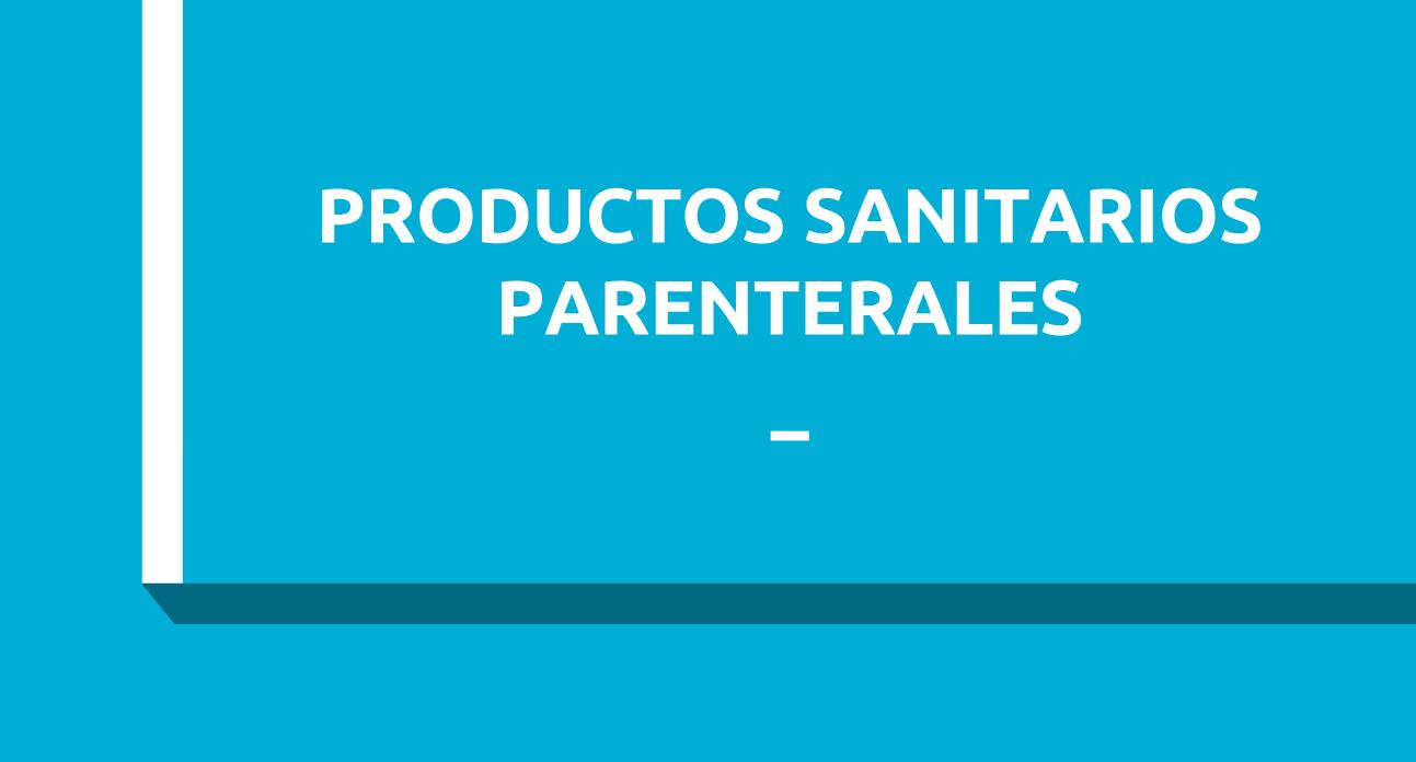 PRODUCTOS SANITARIOS UTILIZADOS POR VÍA PARENTERAL (SG)