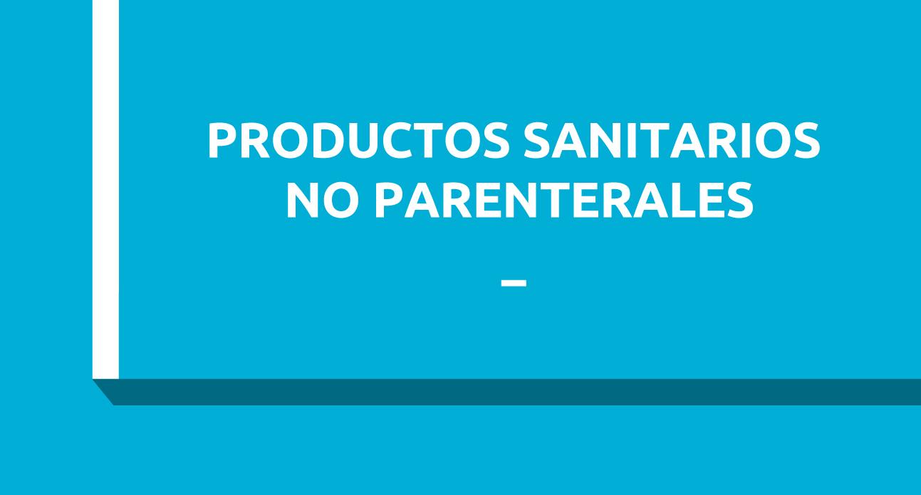 PRODUCTOS SANITARIOS UTILIZADOS POR VÍAS NO PARENTERALES