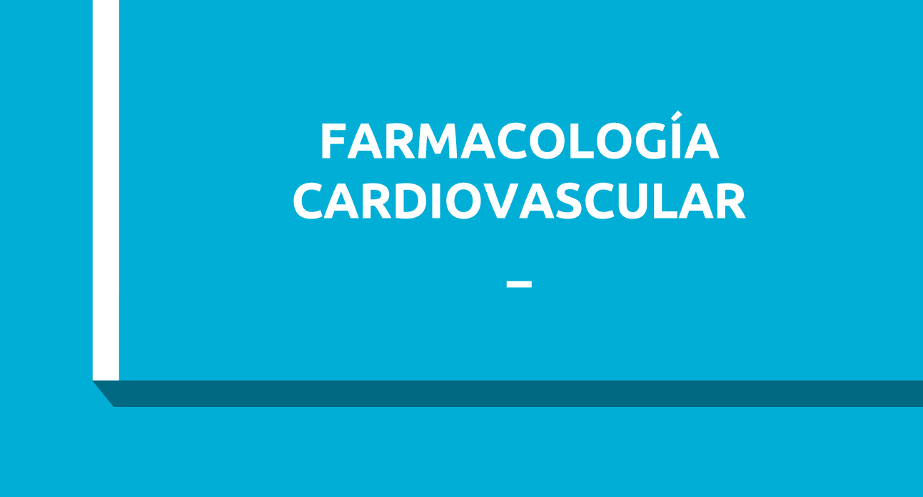 FARMACOLOGÍA CARDIOVASCULAR (SG)