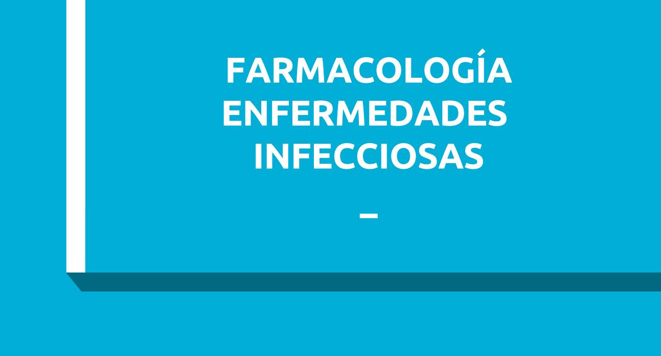 FARMACOLOGÍA DE LAS ENFERMEDADES INFECCIOSAS (SG)