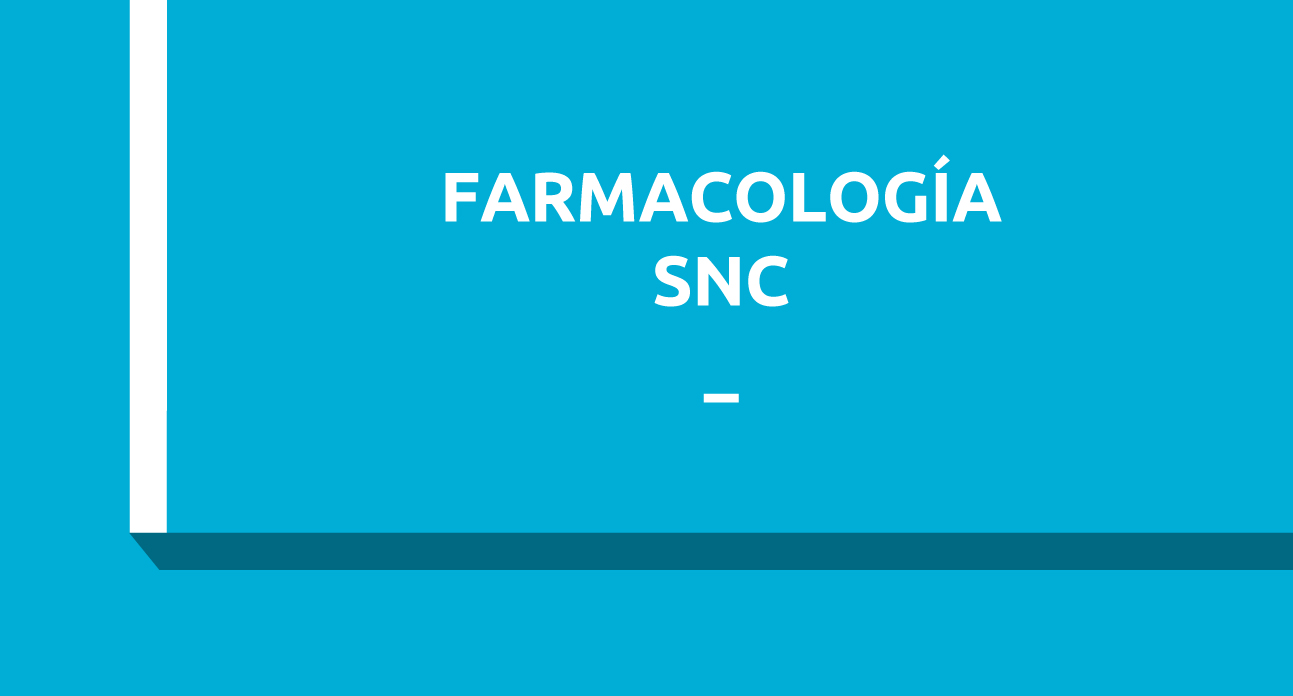FARMACOLOGÍA DEL SISTEMA NERVIOSO CENTRAL (SG)