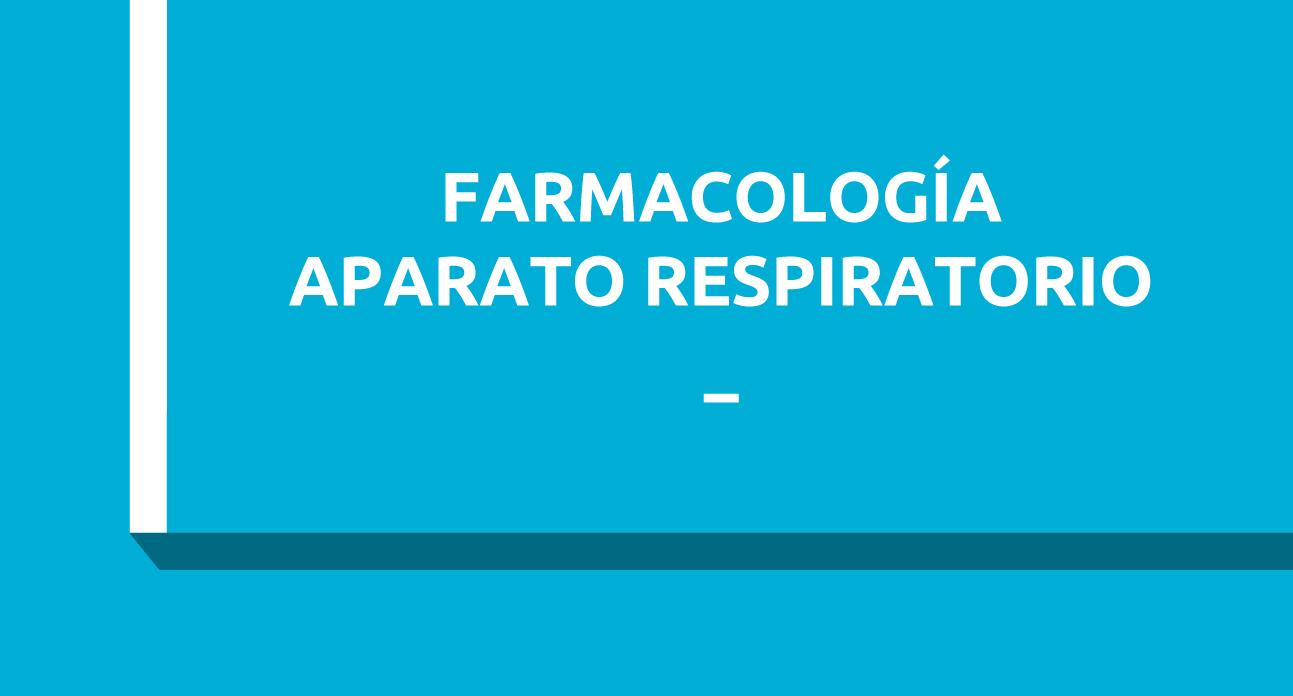 FARMACOLOGÍA DEL APARATO RESPIRATORIO (SG)