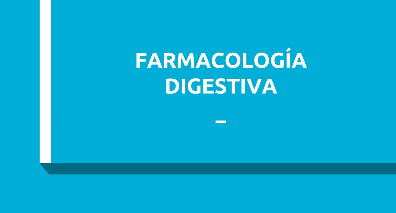 FARMALOGÍA DEL APARATO DIGESTIVO (SG)