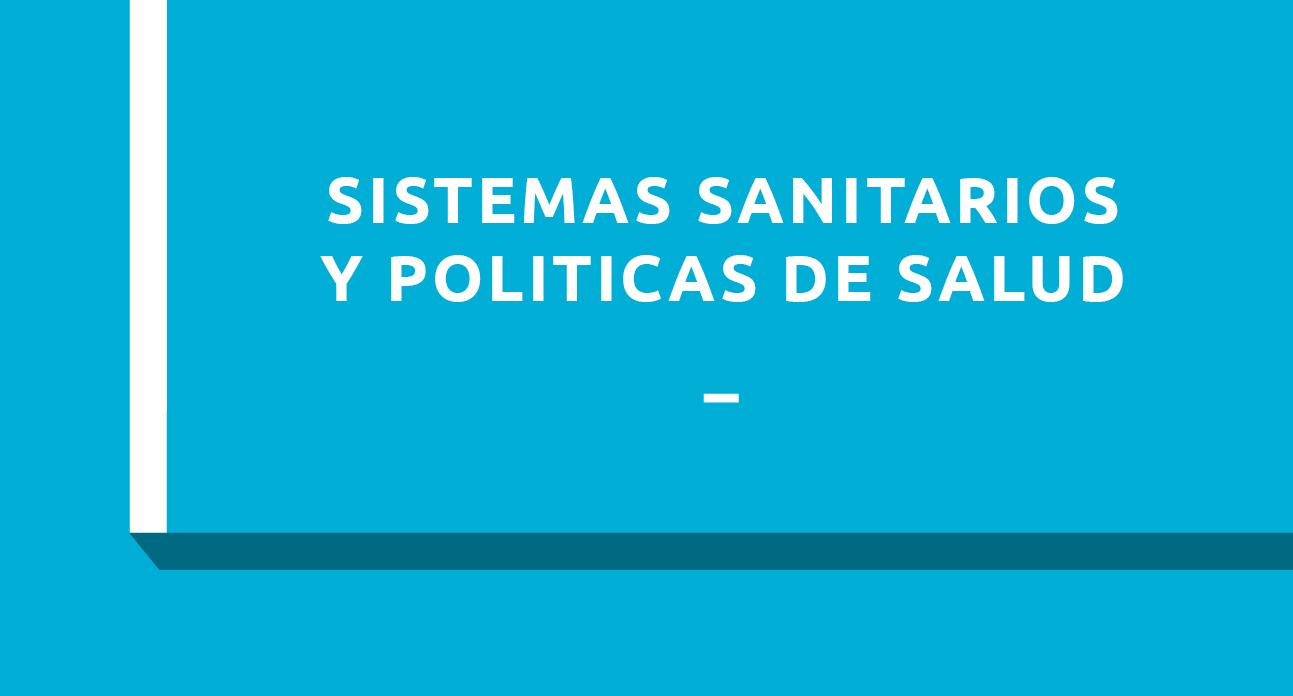 SISTEMAS SANITARIOS Y POLÍTICAS DE SALUD