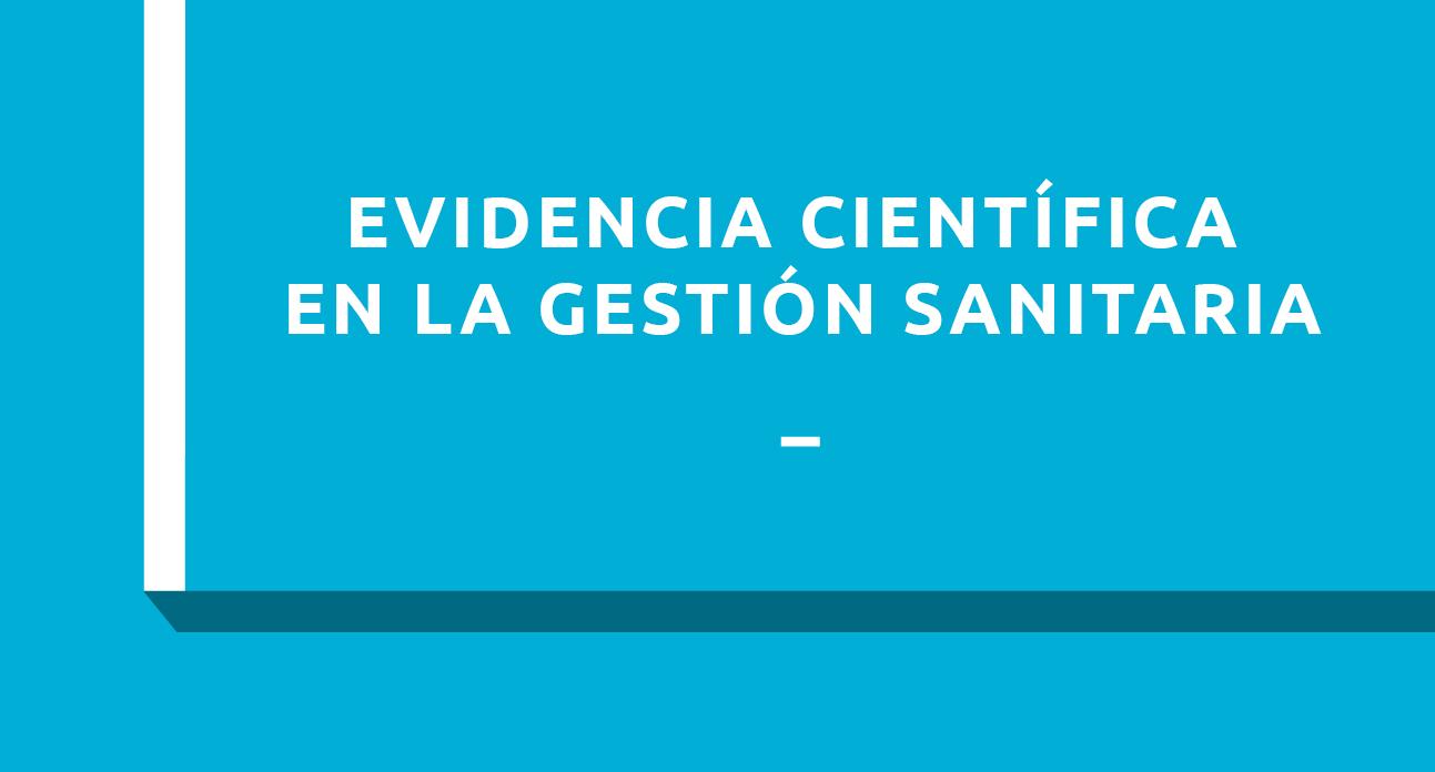 EVIDENCIA CIENTÍFICA APLICADA A LA GESTIÓN SANITARIA