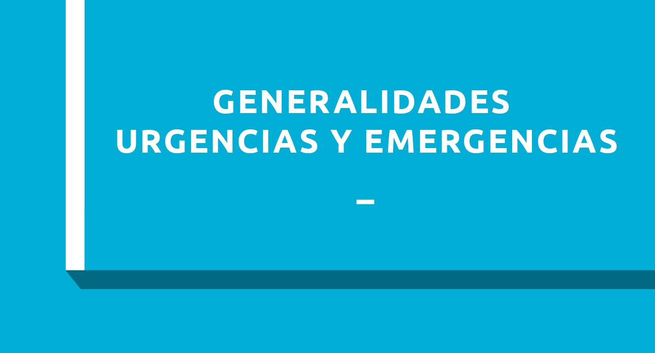 GENERALIDADES EN LAS URGENCIAS Y EMERGENCIAS