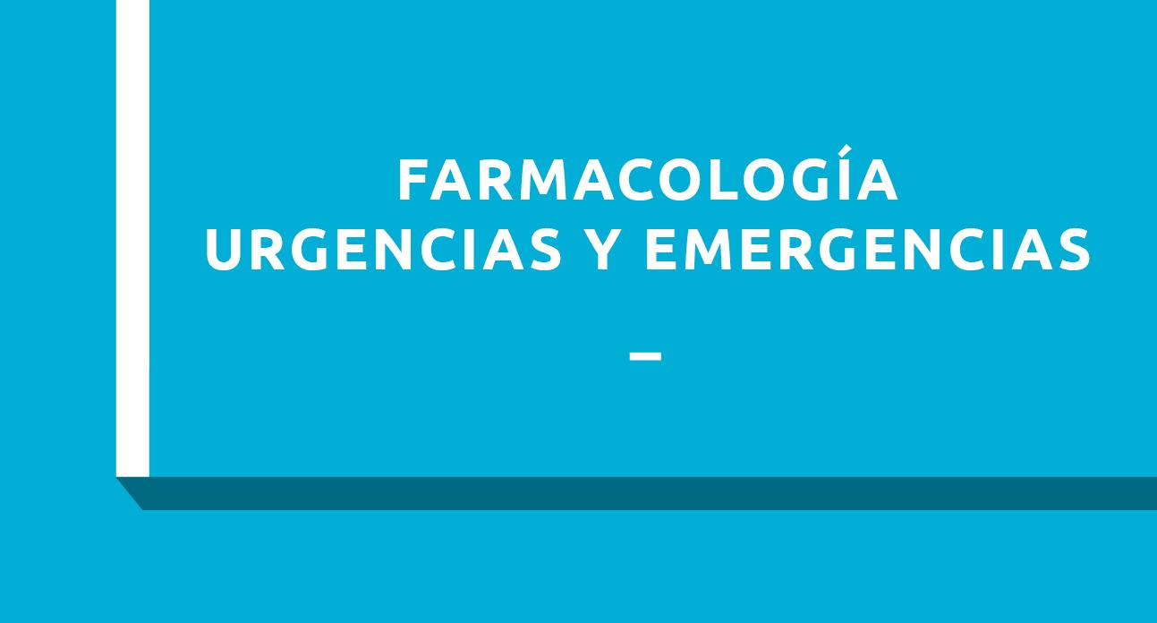 FARMACOLOGÍA EN URGENCIAS Y EMERGENCIAS