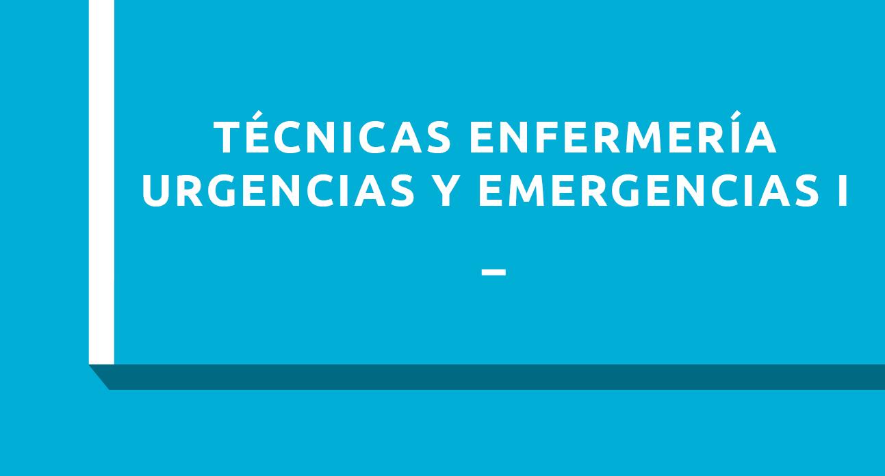 TÉCNICAS Y PROCEDIMIENTOS DE ENFERMERÍA EN URGENCIAS Y EMERGENCIAS I