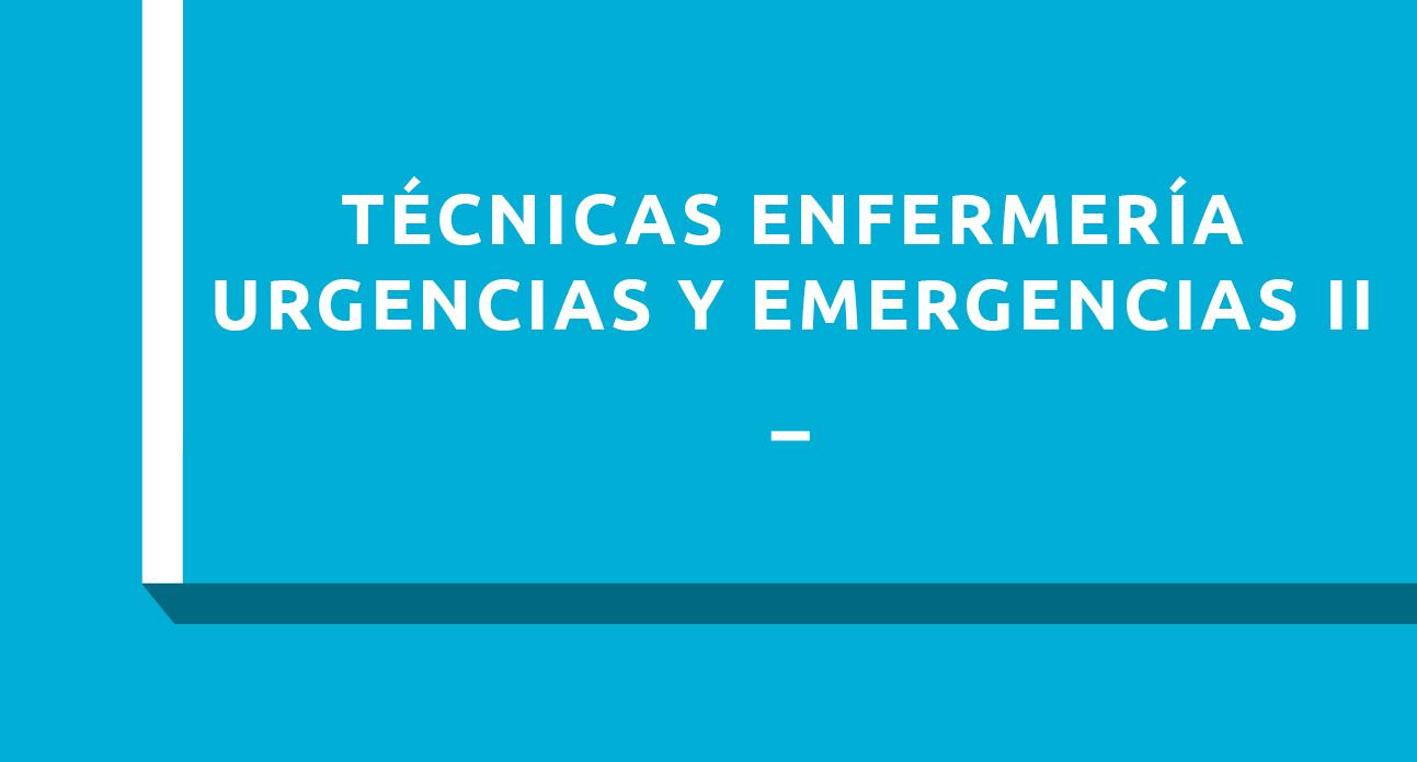 TÉCNICAS Y PROCEDIMIENTOS DE ENFERMERÍA EN URGENCIAS Y EMERGENCIAS II