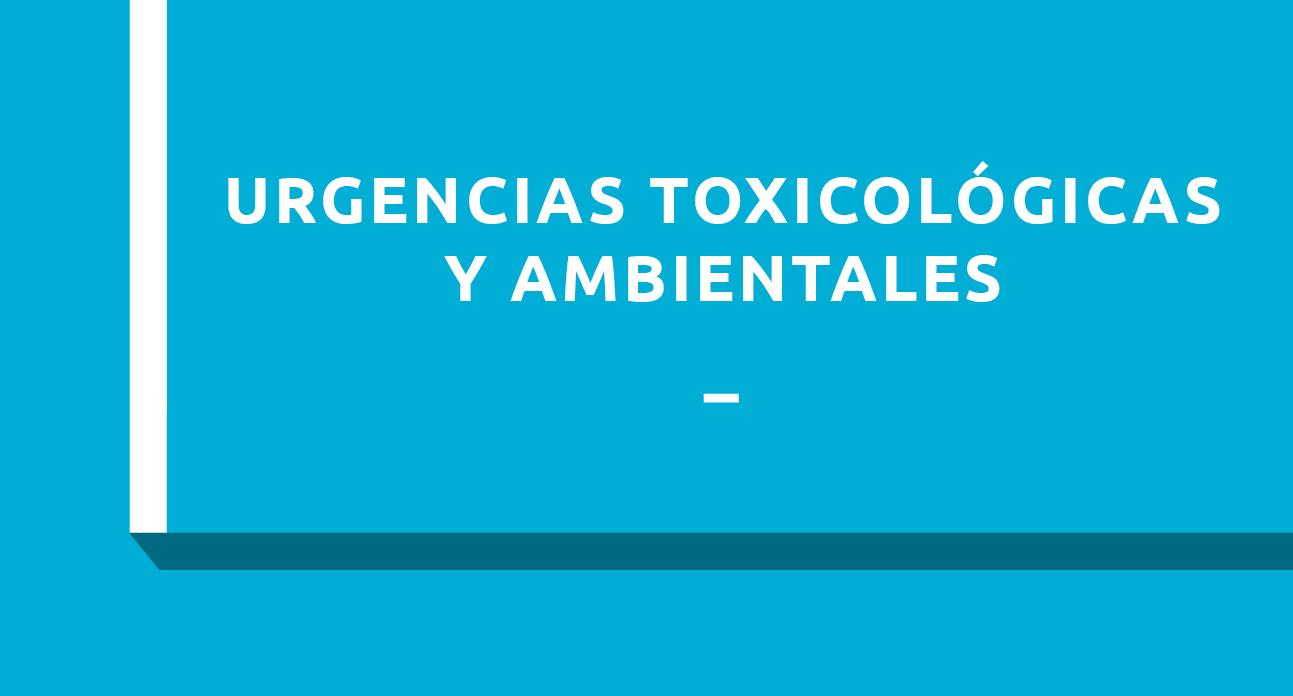 URGENCIAS TOXICOLÓGICAS Y AMBIENTALES