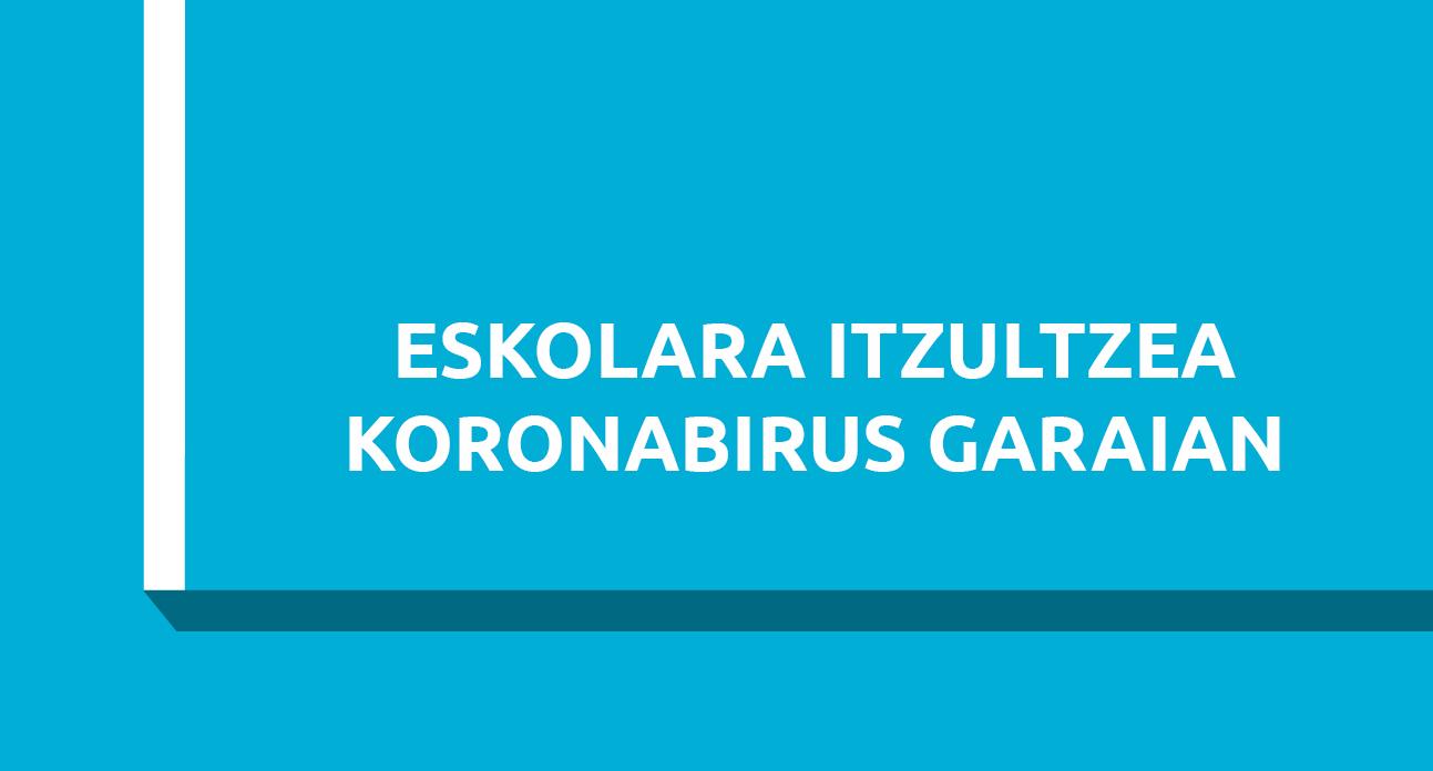 ESKOLARA ITZULTZEA KORONABIRUS GARAIAN