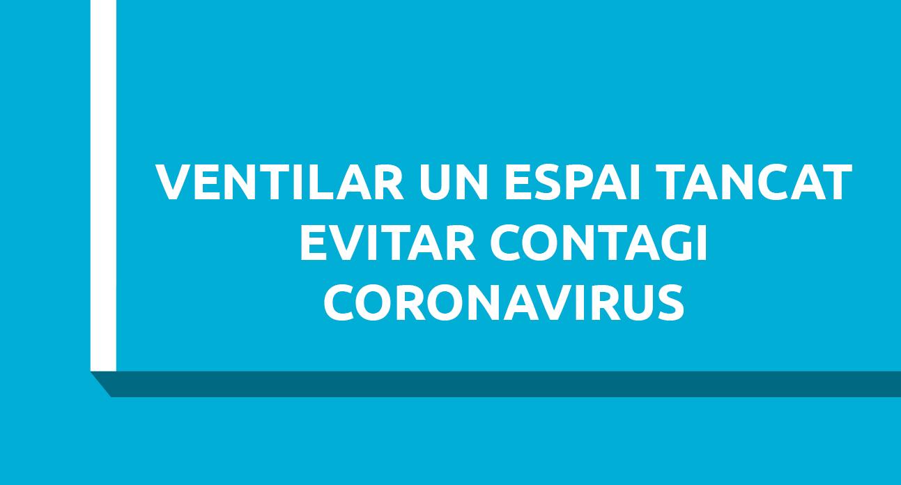 COM VENTILAR UN ESPAI TANCAT PER EVITAR EL CONTAGI PER CORONAVIRUS