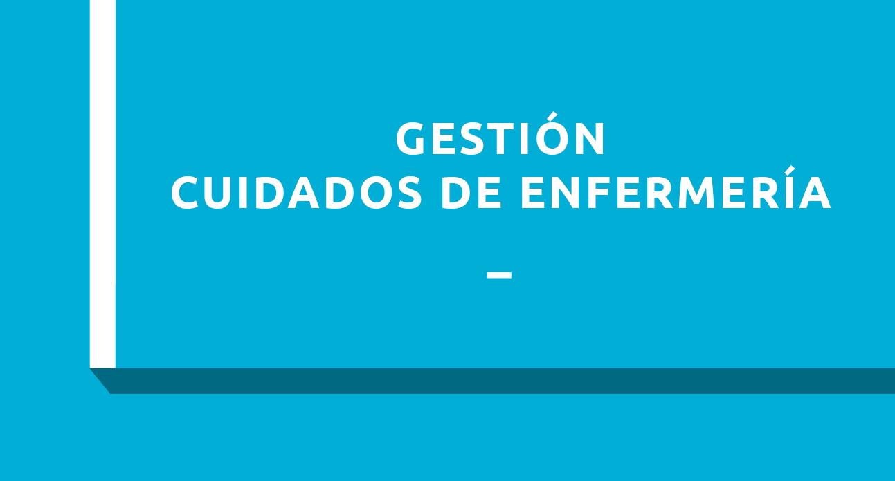 GESTIÓN DE CUIDADOS DE ENFERMERÍA - ESTUDIANTES