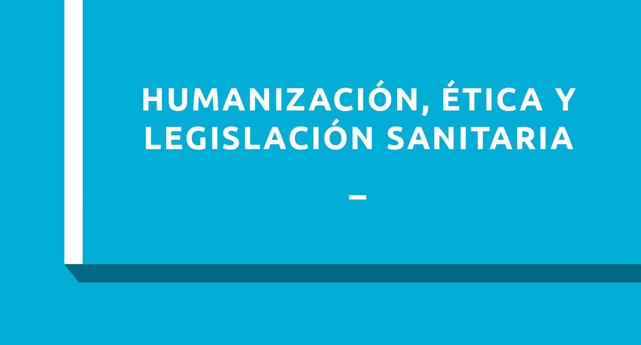 HUMANIZACIÓN, ÉTICA Y LEGISLACIÓN SANITARIA - ESTUDIANTES