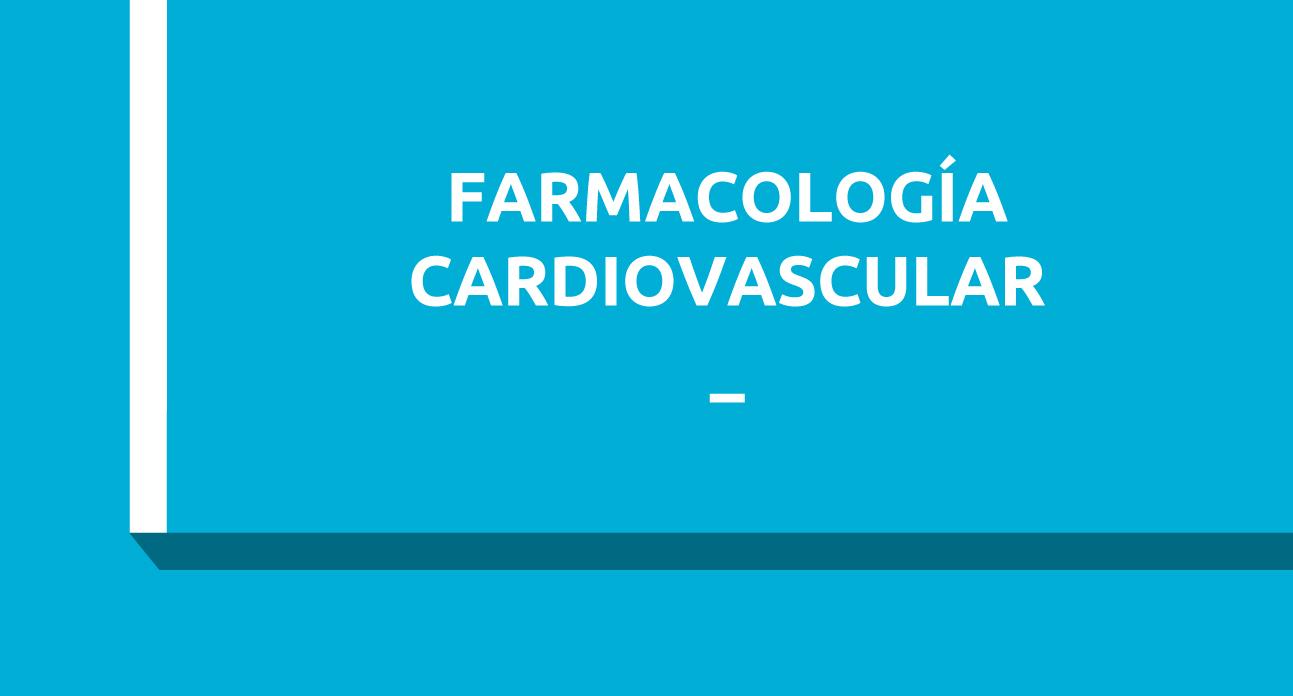 FARMACOLOGÍA CARDIOVASCULAR - ESTUDIANTES
