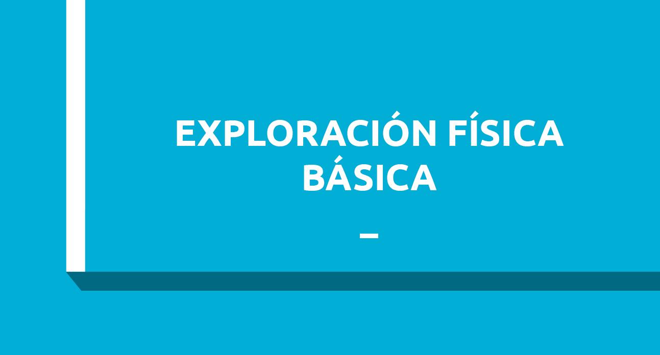EXPLORACIÓN FÍSICA BÁSICA - ESTUDIANTES