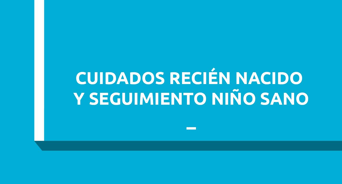 CUIDADOS RECIÉN NACIDO Y SEGUIMIENTO DEL NIÑO SANO – ESTUDIANTES