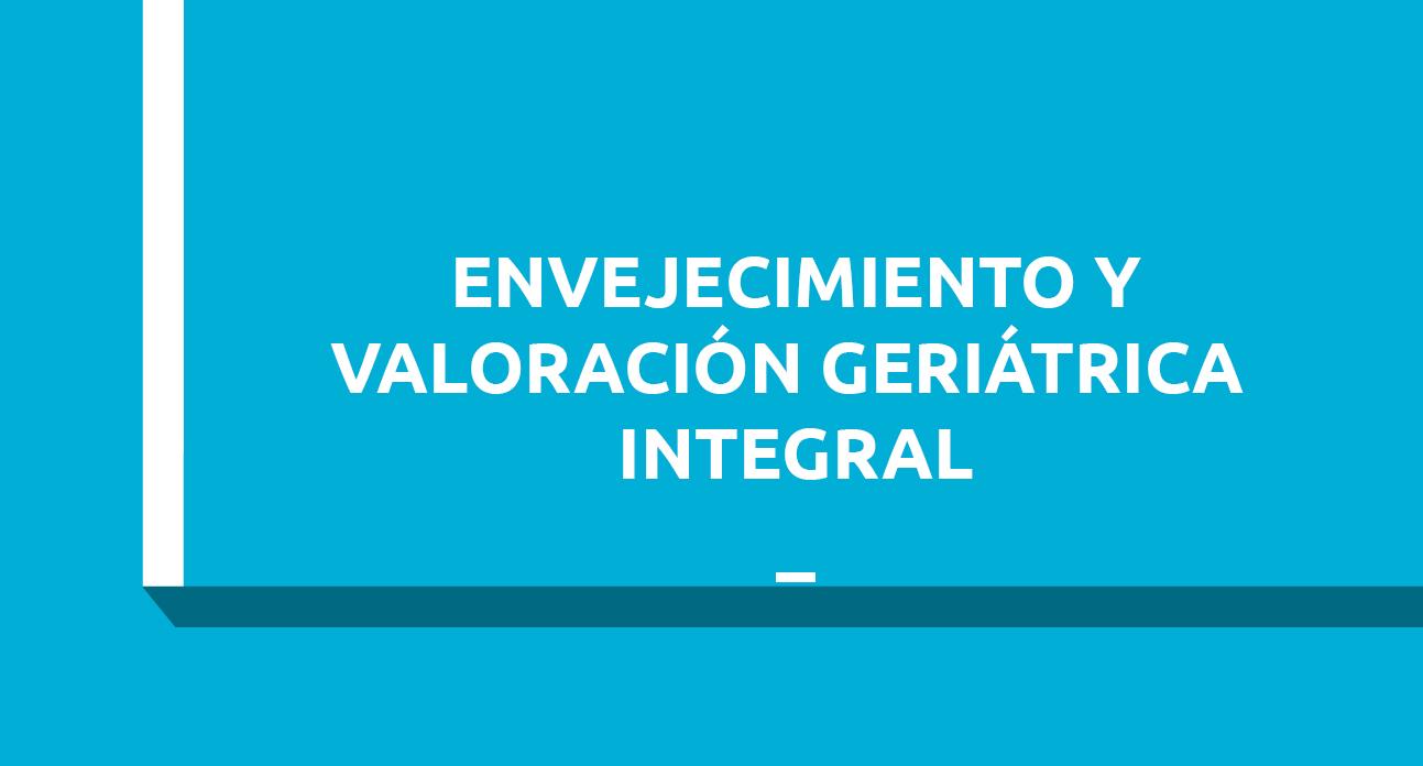 ENVEJECIMIENTO Y VALORACIÓN GERIÁTRICA INTEGRAL - ESTUDIANTES