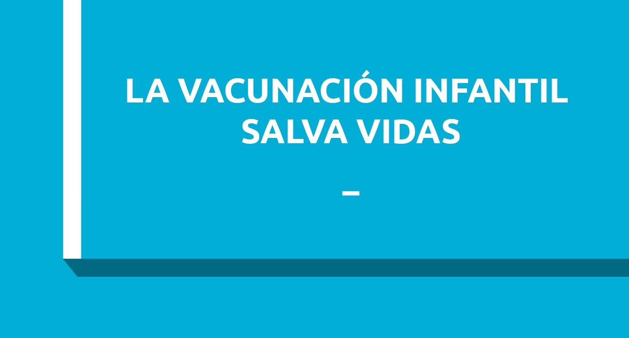 LA VACUNACIÓN INFANTIL SALVA VIDAS